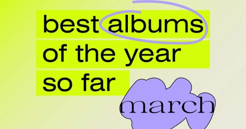 The best albums and EPs of the year 2021 so far - March