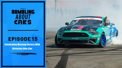 Mustang Day Mania With Ford's John Clor: Rambling About Cars #15