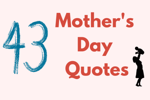 43 Mother's Day Quotes that will Make You Love Your Mother More