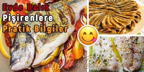 Evde Balık Yapanlara, Pişirmeden-Temizliğe Pratik Bilgiler
