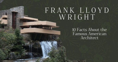 10 Facts About Frank Lloyd Wright, the Most Famous American Architect [Infographic]