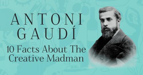 10 Facts About Antoni Gaudí the Creative Madman Behind La Sagrada Familia [Infographic]