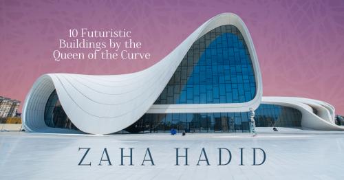 10 Futuristic Buildings by Dame Zaha Hadid [Infographic]