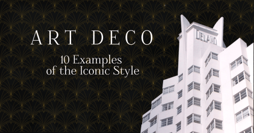 Art Deco: 10 Examples of the Iconic Architectural Style [Infographic]