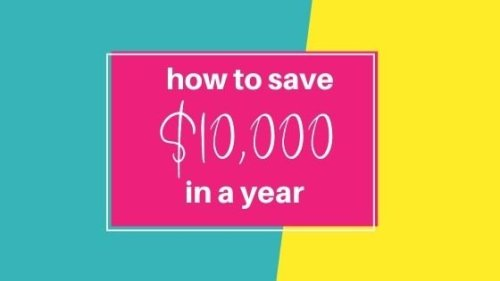 How To Save $10,000 In A Year (Even When You Are On A Tight Budget)