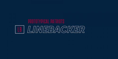 Prototypical Patriots: Linebackers