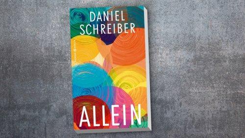 """""""Allein"""": Daniel Schreibers Streitschrift über Einsamkeit"""