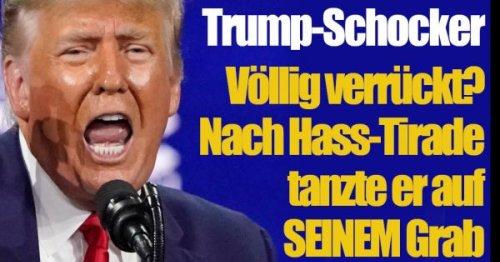 Donald Trump News: Völlig verrückt? Nach wüster Hass-Tirade tanzte er auf SEINEM Grab