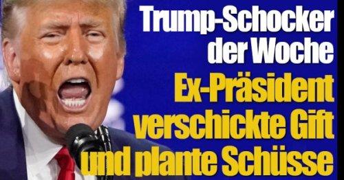 Trump-Schocker der Woche: Ex-Präsident verschickt Gift und will auf Demonstranten schießen