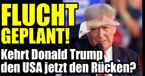 Donald Trump: Flucht aus den USA geplant! Wandert der Ex-Präsident jetzt aus?