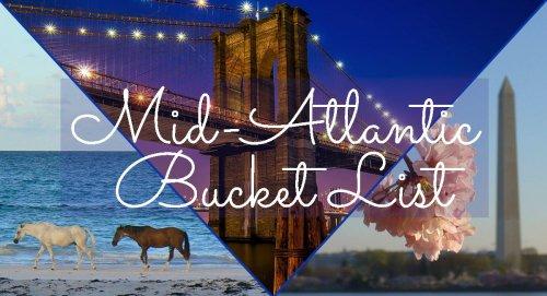 The Ultimate Mid-Atlantic Bucket List