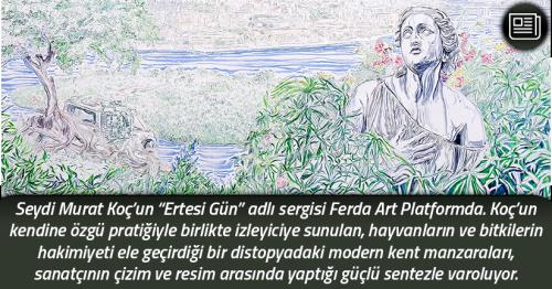 """Seydi Murat Koç'un """"Ertesi Gün"""" sergisi Ferda Art Platform'da"""