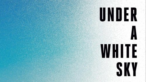 'Under A White Sky' Examines What It Might Take For Humans To Continue To Exist