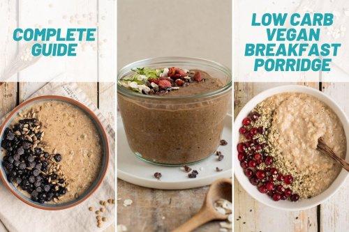 The Complete Guide to Low Carb Vegan Breakfast Porridge [Video]   Nutriplanet