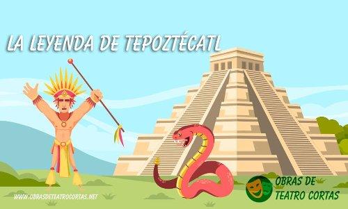 ▷ Leyenda de Tepoztécatl ➡️ Obras de Teatro Cortas