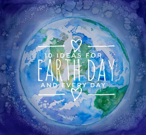10 Ideas for Earth Day and Every Day | Older Slightly Wiser