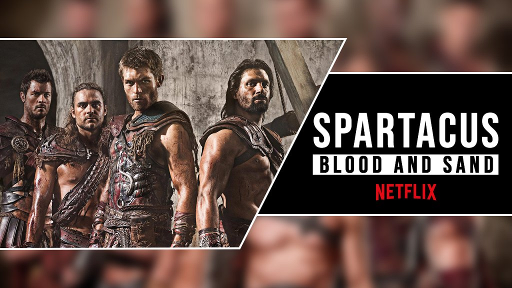 Spartacus Blood And Sand On Netflix: Spartacus Cast, All Episodes Watch Online - cover