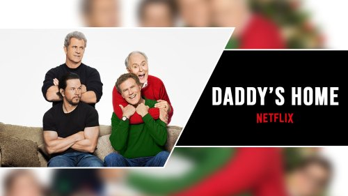 Daddy's Home Netflix: Is Daddy's Home 2 On Netflix? cover image