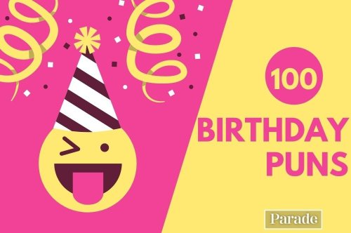 Yay, It's Your Birthday! Get the Party Started with These 100 Hilarious Birthday Puns