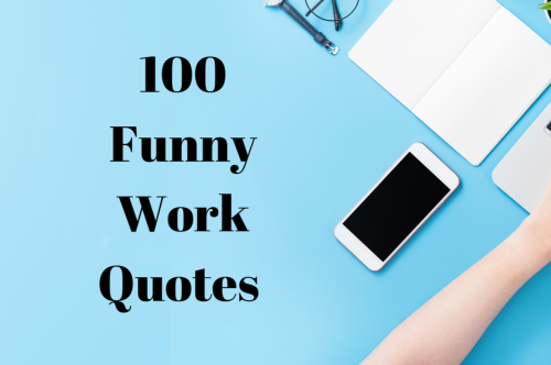 100 Funny Work Quotes That'll Make Your Daily Grind More Enjoyable