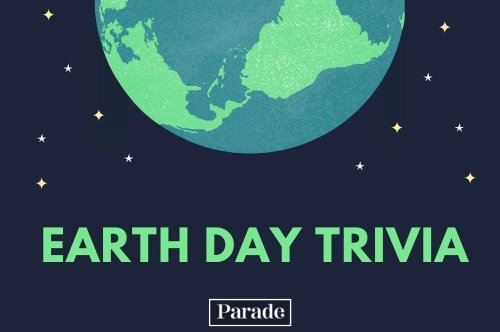 50 Earth Day Trivia Questions and Answers to Inspire You to Protect the Planet