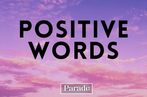 250 of the Most Uplifting & Positive Words That'll Help Lift Your Spirits—Or Someone Else's!