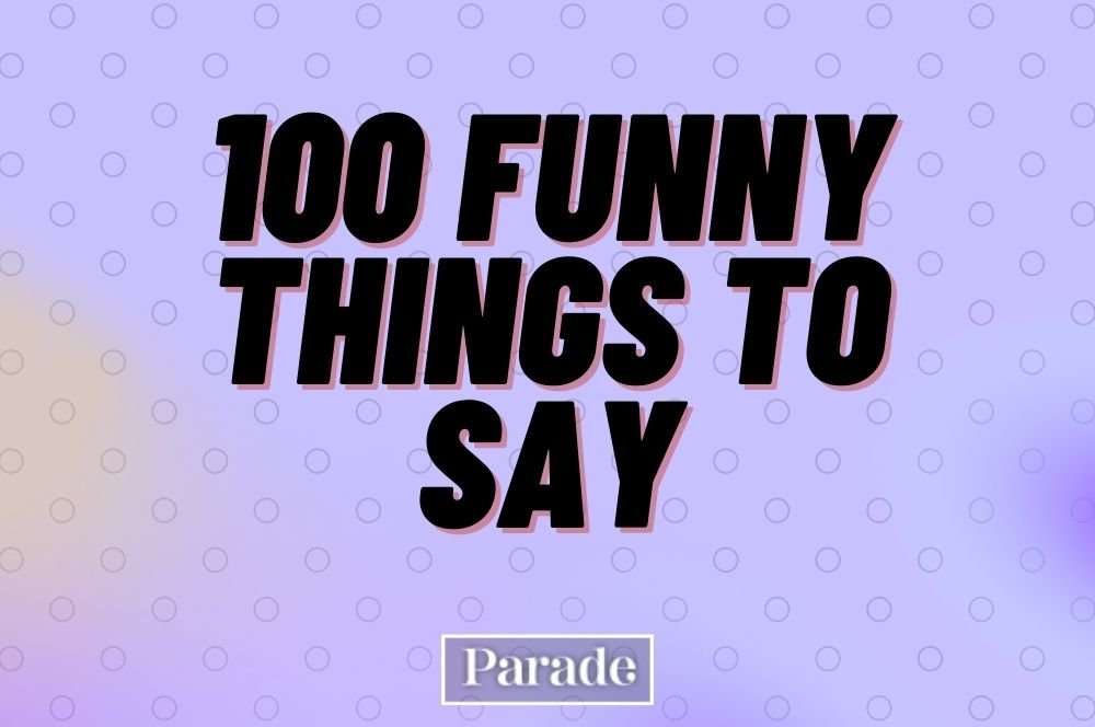100 Ridiculously Funny Things to Say