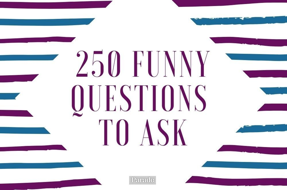 Get Ready to Laugh! These 250 Funny Questions to Ask Will Earn You ALL the Giggles