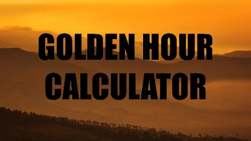Find the exact times of golden hour with this helpful tool - DIY Photography