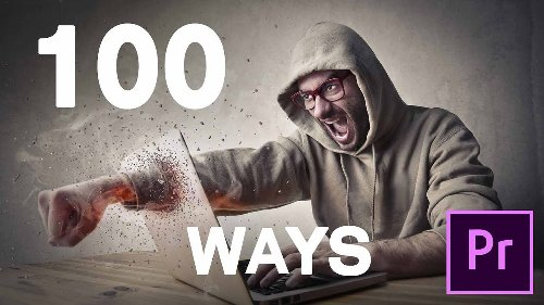 Here are one hundred different ways to speed up Adobe Premiere Pro - DIY Photography