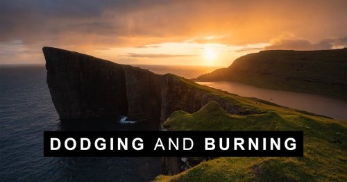 Tutorial: How to Properly Dodge and Burn Your Landscape Photos