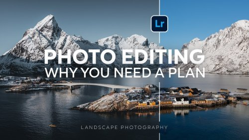 Landscape Photo Editing: Why You Need a Plan