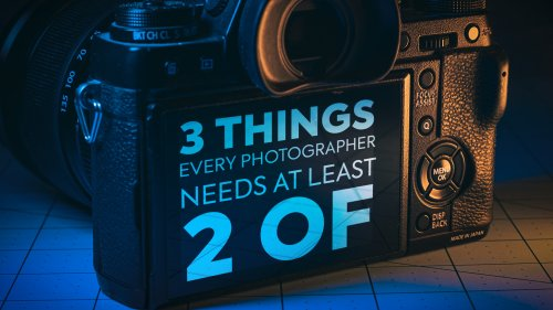 Three Things Every Photographer Should Have at Least Two Of