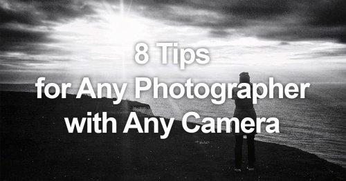 8 Tips for Any Photographer Using Any Camera