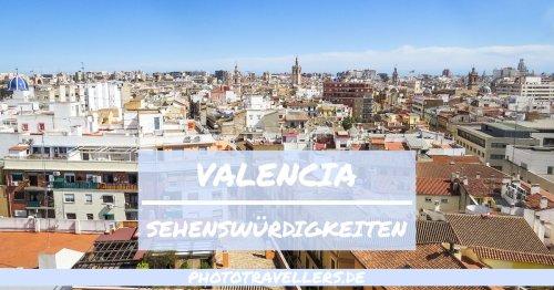 Valencia Sehenswürdigkeiten: Diese 12 schönen Orte musst du unbedingt sehen