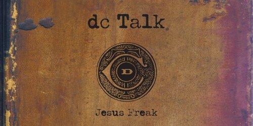 DC Talk: Jesus Freak