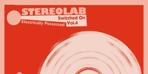 Stereolab: Electrically Possessed (Switched On Vol. 4)