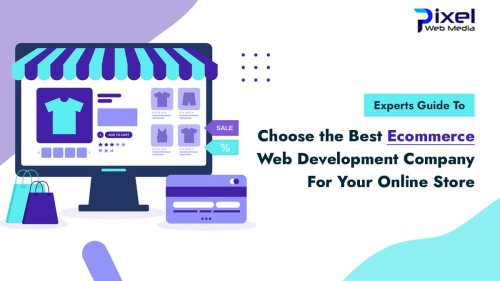 Experts Guide-Choose the Best Ecommerce Web Development Company For Your Online Store