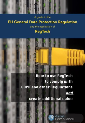 A guide to the EU General Data Protection Regulation and the RegTech application - Planet Compliance