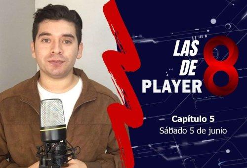 Las 8 de Player 8: capítulo 5