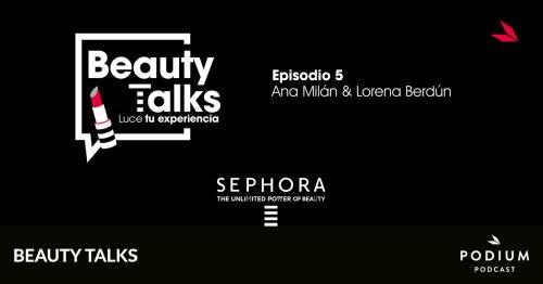 Al Desnudo con Lorena Berdún: sexo, belleza y cómo conocerse a una misma | Episodio 5 | Beauty Talks de Sephora | Temporada 01 | Podium Podcast
