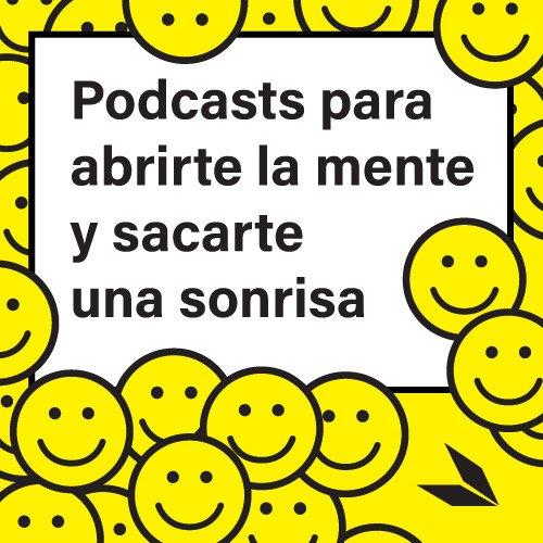 Podcasts para abrirte la mente y sacarte una sonrisa - cover