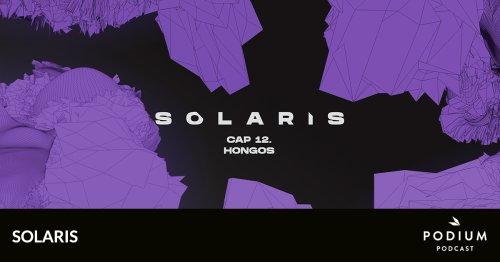 Capítulo doce: Hongos | Solaris | Podium Podcast