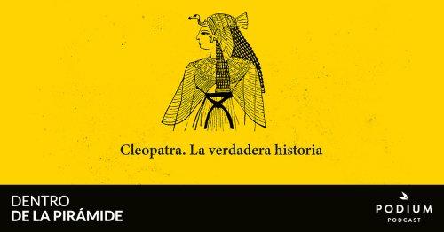 Cleopatra. La verdadera historia | Dentro de la pirámide | Podium Podcast