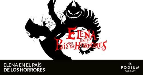 La fuga de Antonio Anglés | Elena en el País de los Horrores | Temporada 01 | Podium Podcast