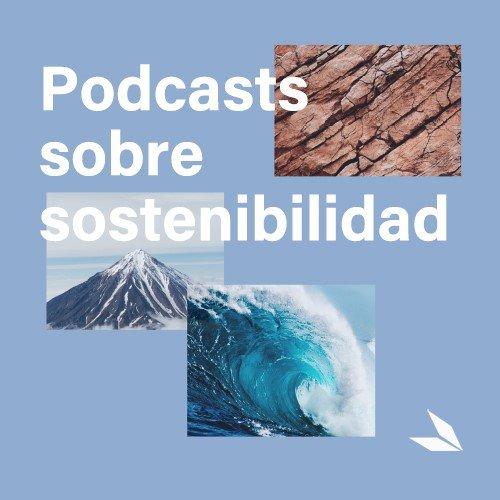 Podcasts para animar a tu conciencia ecológica