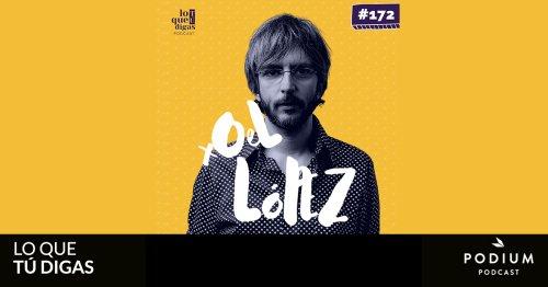 #172: Xoel López – Aprendizajes vitales | Lo que tú digas | Temporada 02 | Podium Podcast