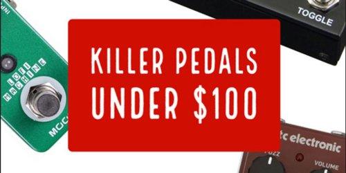 Killer Pedals Under $100