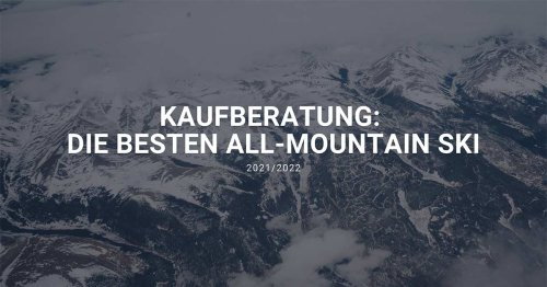 Kaufberatung: Die besten All-Mountain Ski 2022 | Prime Skiing