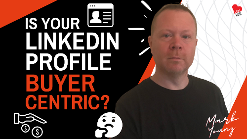 Is Your LinkedIn Profile Buyer Centric?